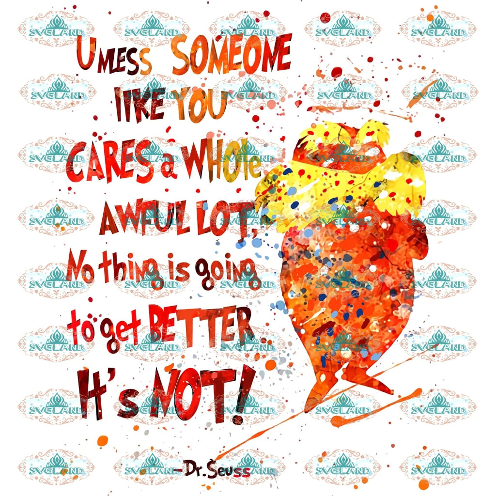 Unless Someone Like You Cares A Whole Awful Lot No Thing Is Going To Get Better Its Not Dr Seuss