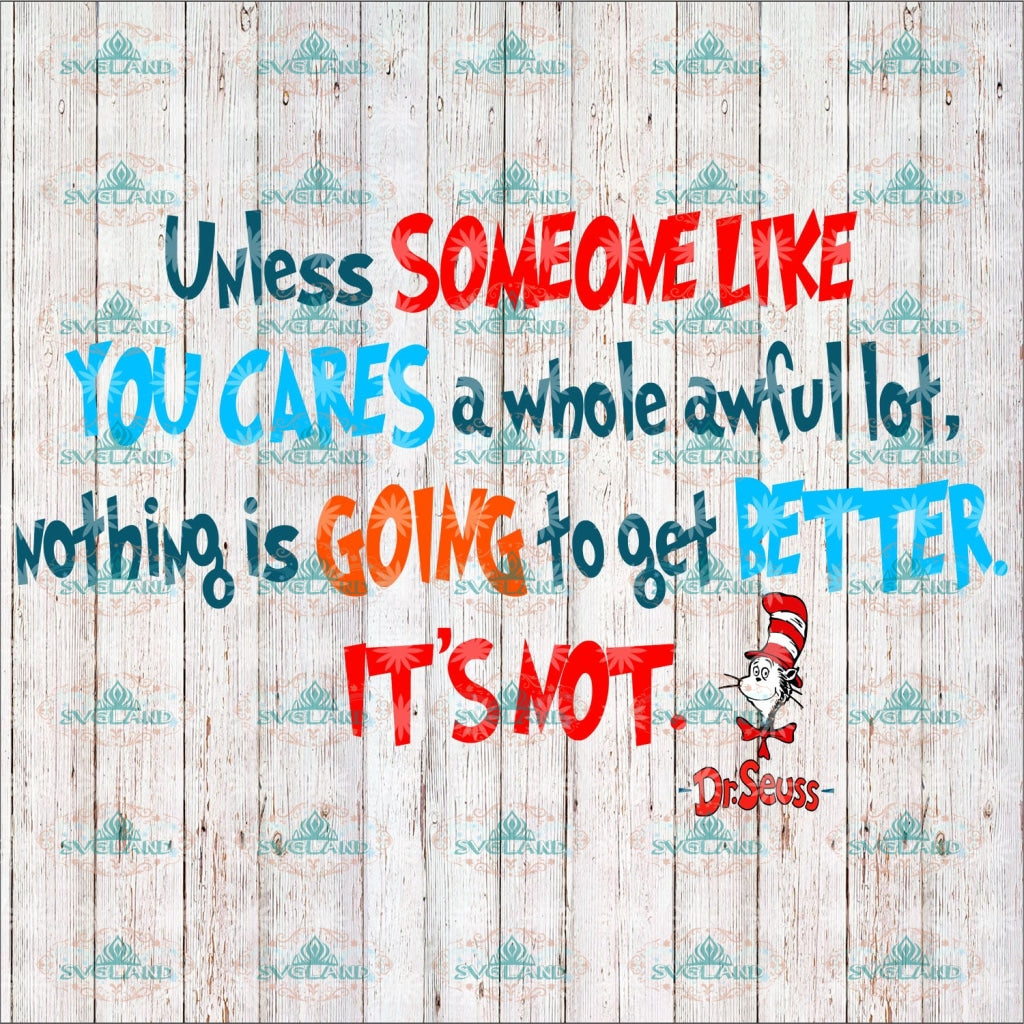 Unless Someone Like You Cares A Whole Awful Lot Nothing Is Going To Get Better Its Not Dr Seuss Svg