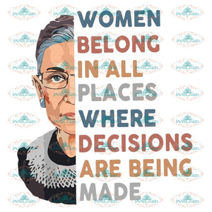 Women Belong In All Places Where Decisions Are Being Made Svg, Ruth Bader Ginsburg Svg, Notorious Svg, RBG Svg, Cricut File, Clipart