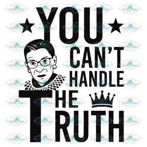 You Can't Handle The Truth Svg, Ruth Bader Ginsburg Svg, Notorious Svg, RBG Svg, Cricut File, Clipart