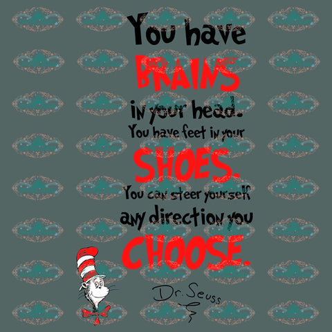 You Have Brains In Your Head You Feet Shoes Can Steer Yourself Any Direction Choose Dr Seuss