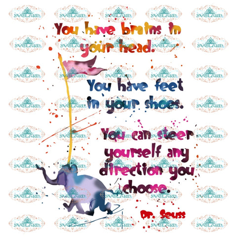 You Have Brains In Your Head You Feet Shoes Can Steer Yourself Any Direction Choose Elephant Kids Dr