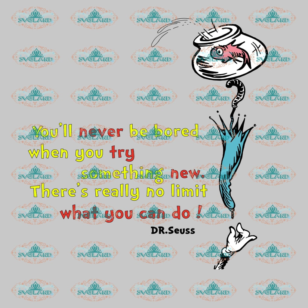 Youll Never Be Bored When You Try Something New Theres Really No Limit What Can Do Dr Seuss Cat And