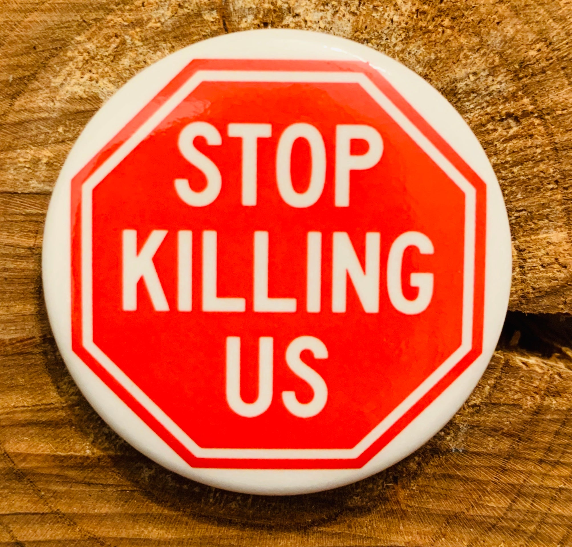 Stop Killing Us  // Small 1.5' inch