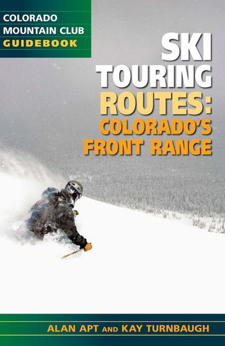 Image of cover for Ski Touring Routes:Colorado's Front Range. Skier swishes through powder on left side. Title text warms from white to burnt orange. Author names, Alan Apt and Kay Turnbaugh are in green and gold band on bottom of cover.