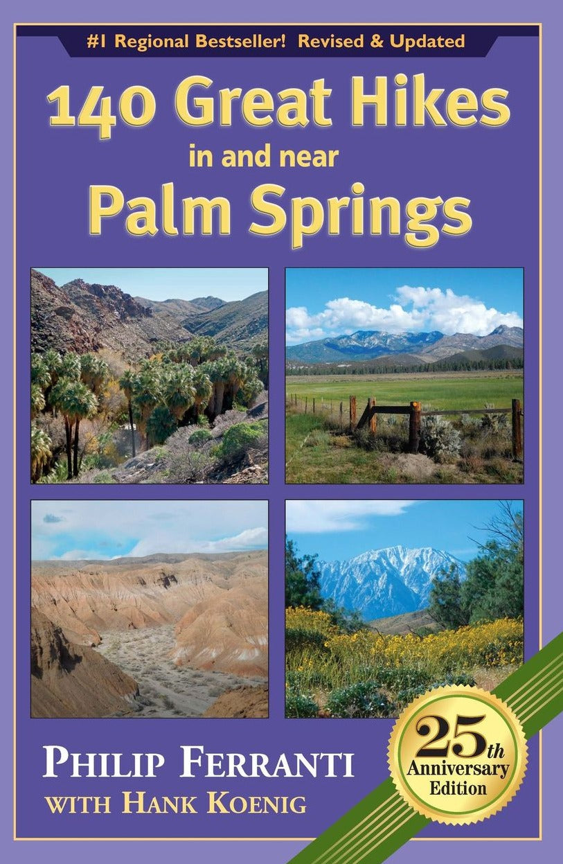 140 Great Hikes in and near Palm Springs: 25th Anniversary Edition