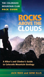 Rocks Above the Clouds: A Hiker's and Climber's Guide to Colorado Mountain Geology