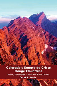 Colorado's Sangre de Cristo Range Mountains: Hikes, Scrambles, Snow and Rock Climbs