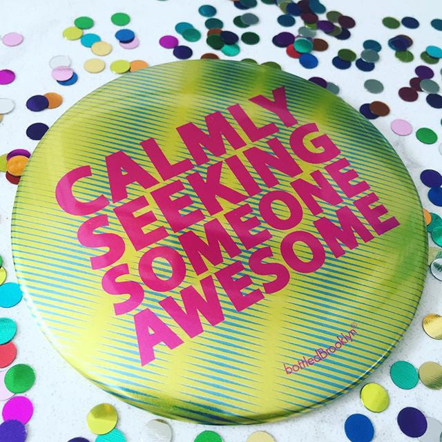 Calmly Seeking Someone Awesome Colorful Big Button