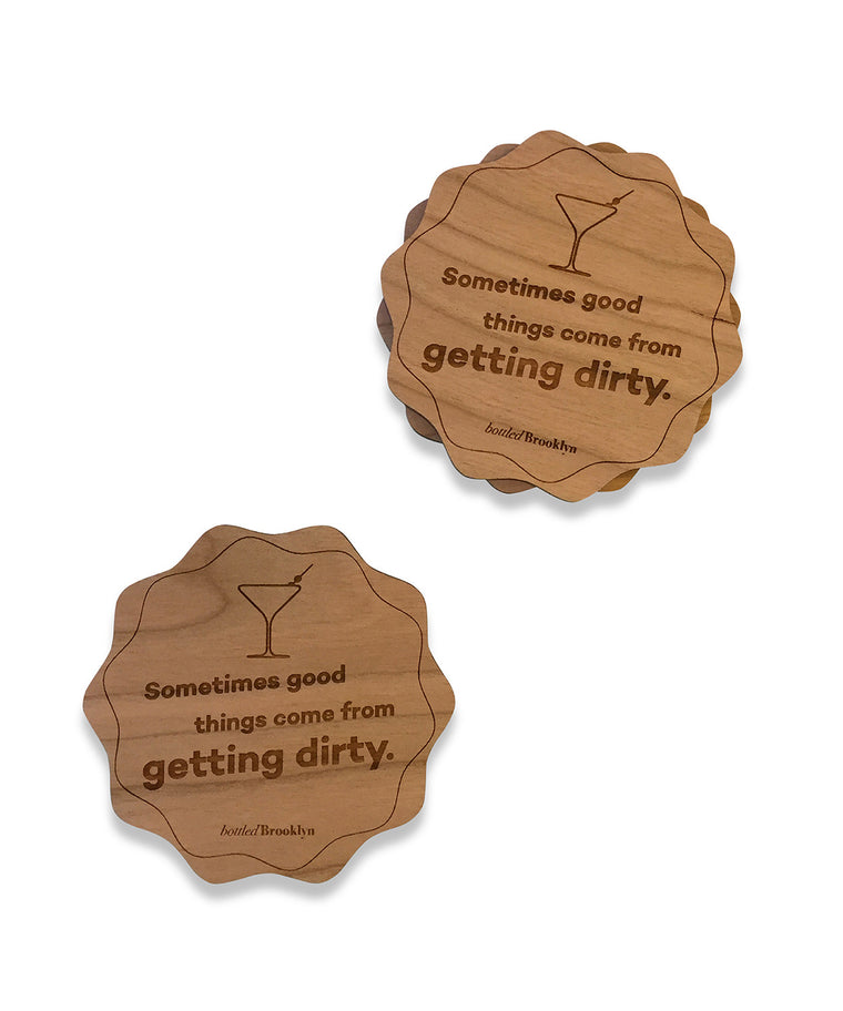 Sometimes Good Things Come From Getting Dirty Coaster