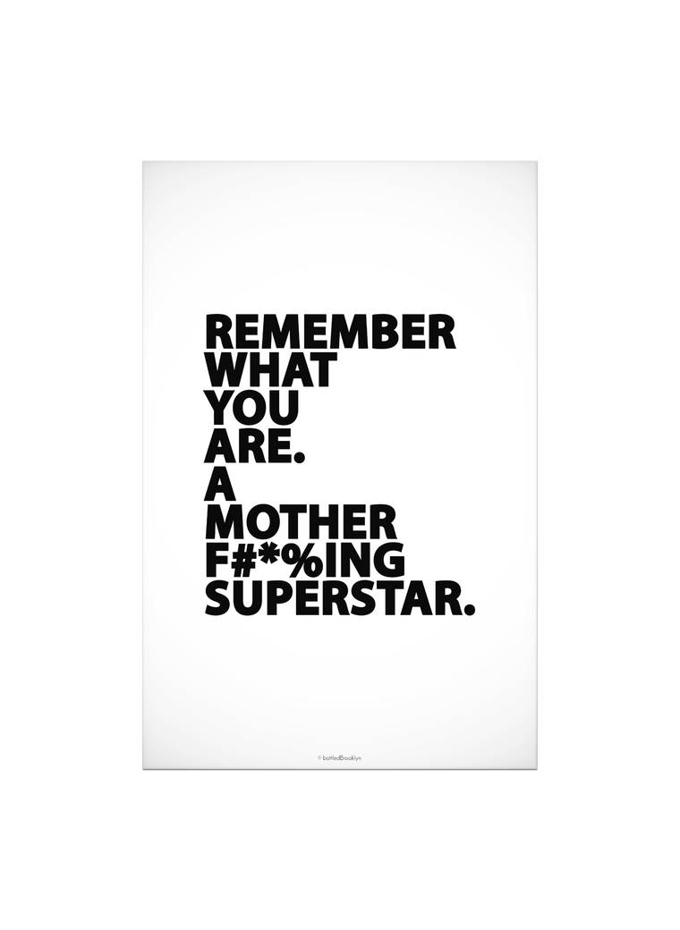 Remember What You Are. A Mother F#*%ing Superstar. Print | WHITE Poster