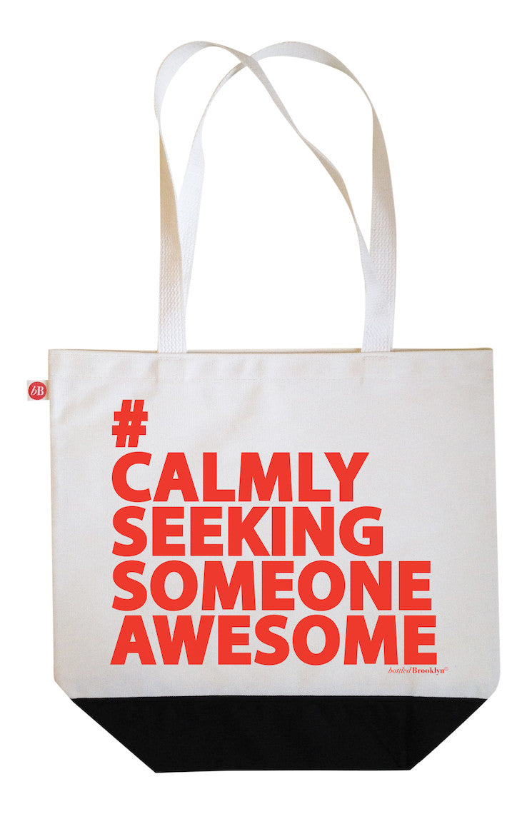 Calmly Seeking Someone Awesome Tote Bag
