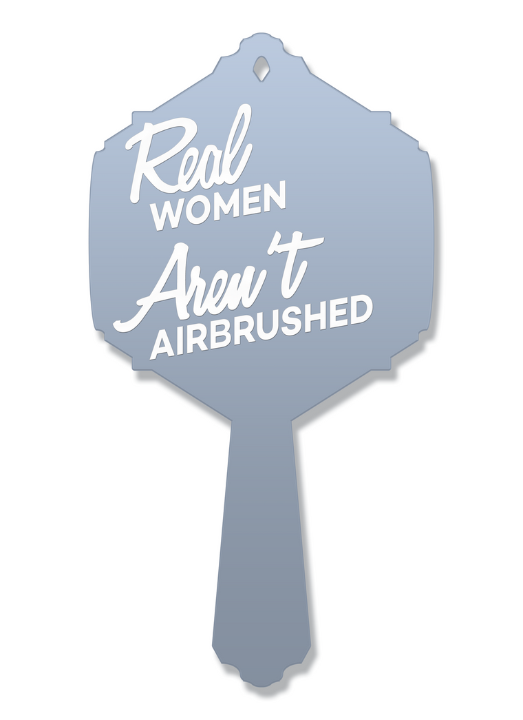 Real Women Aren't Airbrushed Vanity Mirror | Hand Mirror