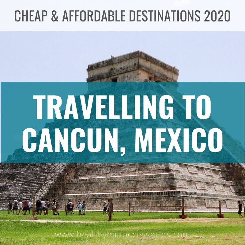 Travelling to Cancun, Mexico | Cheap & affordable destinations 2020
