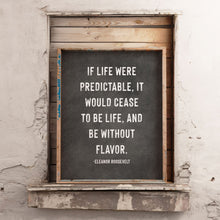 Load image into Gallery viewer, If Life Were Predictable Eleanor Roosevelt quote print CUSTOM GIFT PRINTS DenverToDallas