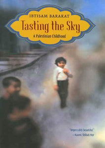 Tasting the Sky: A Palestinian Childhood by Ibtisam Barakat
