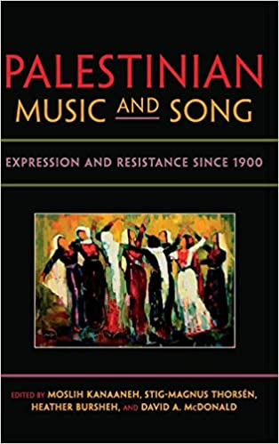 Palestinian Music & Song: Expression & Resistance since 1900 edited by Moslih Kanaaneh, Stig-Magnus Thorsen, & co.