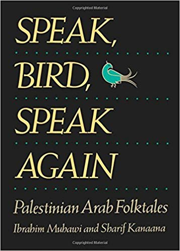 Speak Bird, Speak Again: Palestinian Arab Folktales by Sharif Kanaana & Ibrahim Muhawi