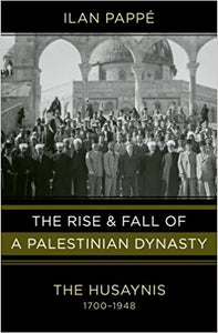 The Rise & Fall of a Palestinian Dynasty by Ilan Pappe