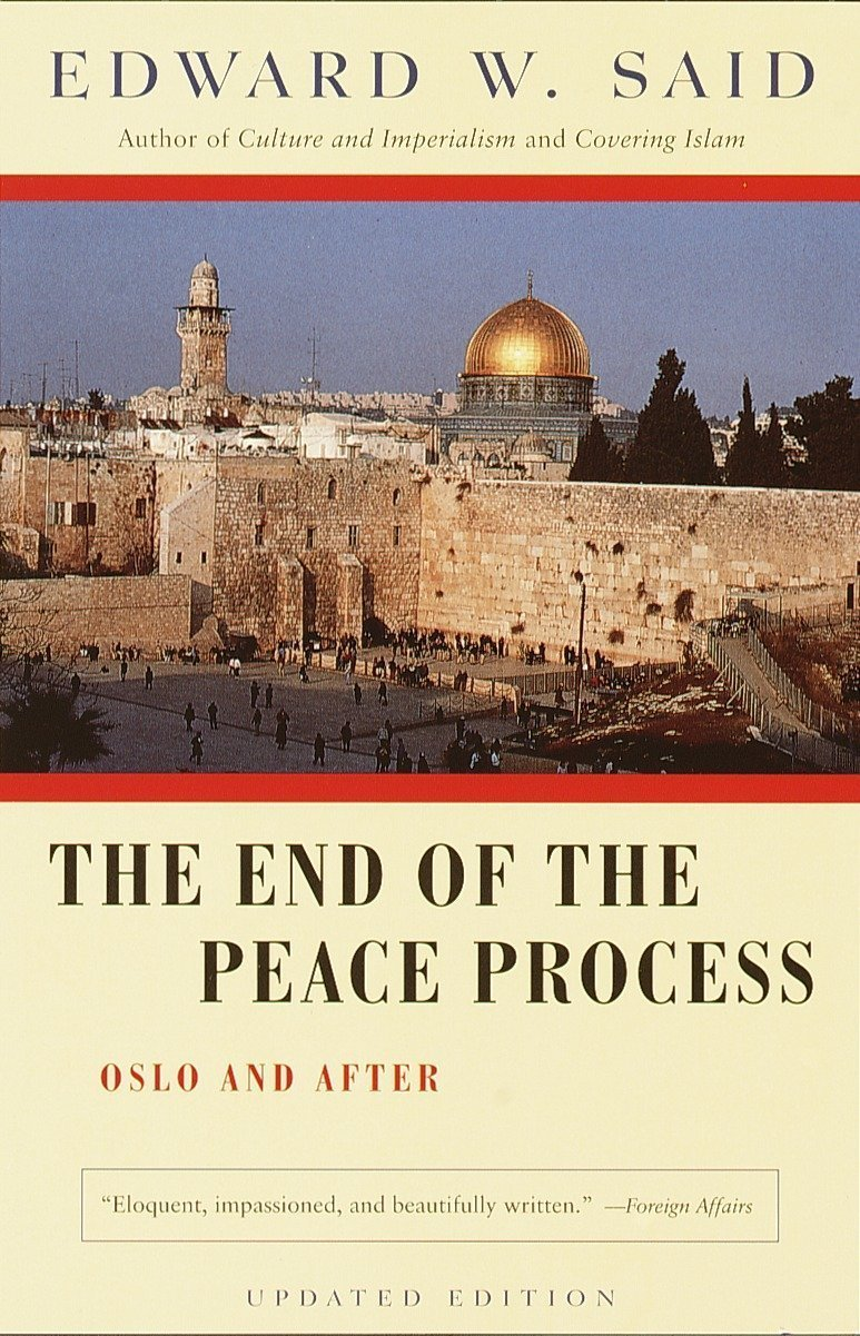 The End of the Peace Process: Oslo and After by Edward Said