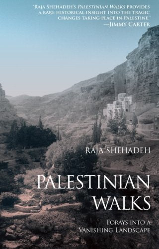 Palestinian Walks: Forays into a Vanishing Landscape by Raja Shehadeh