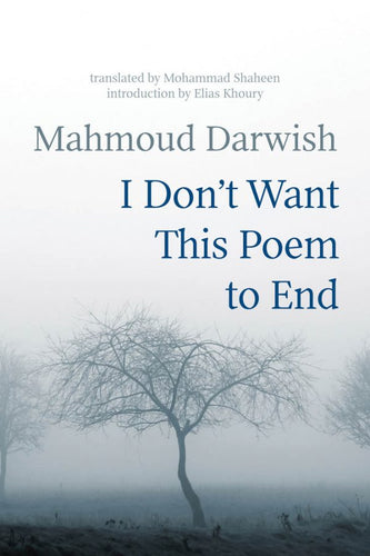 I Don't Want This Poem to End Early and Late Poems by Mahmoud Darwish