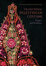 Load image into Gallery viewer, [PRE-ORDER] Traditional Palestinian Costume: Origins and Evolutions by Hanan Karaman Munayyer