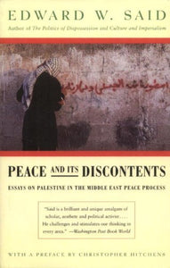 Peace And Its Discontents: Essays on Palestine in the Middle East Peace Process by Edward Said