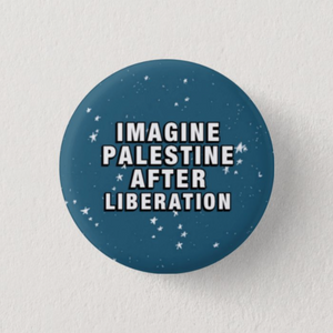 Imagine Palestine After Liberation Button Pin (Blue)