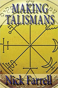 MAKING TALISMANS: Creating Living Magical Tools For Change & Transformation by  Farrell, Nick