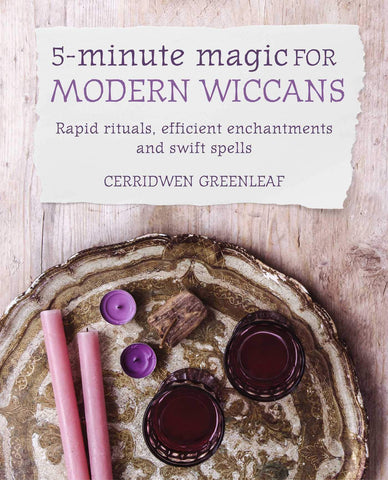 5-MINUTE MAGIC FOR MODERN WICCANS: Rapid Rituals, Efficient Enchantments & Swift Spells by  Greenleaf, Cerridwen