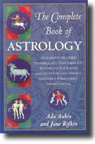 COMPLETE BOOK OF ASTROLOGY: Beginner's Guide To Astrology, Including How To Read Your Chart...by  Aubin, Ada   Rifkin, June