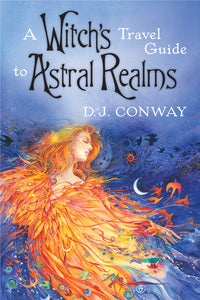 A Witch's Travel Guide to Astral Realms  BY D.J. CONWAY