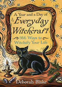 A Year and a Day of Everyday Witchcraft BY DEBORAH BLAKE