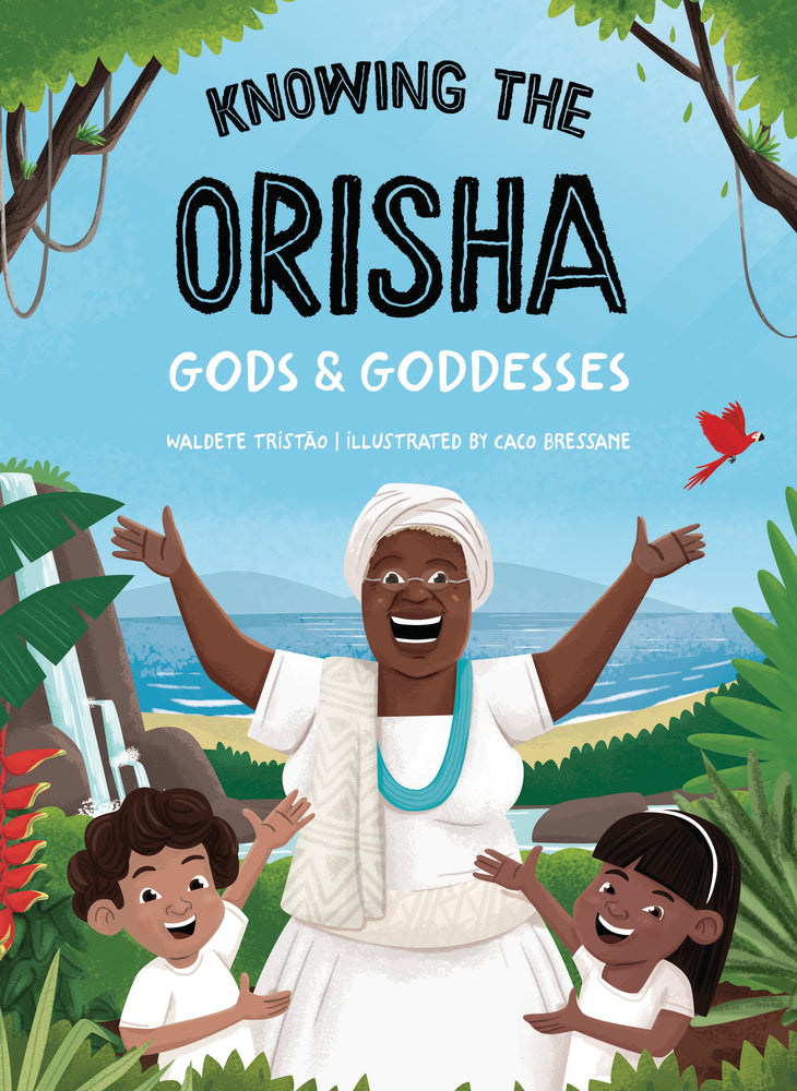 Knowing The Orisha Gods & Goddesses BY WALDETE TRISTAO, CACO BRESSANE