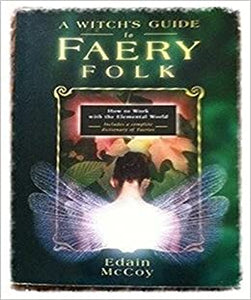 WITCH'S GUIDE TO FAERY FOLK: Reclaiming Our Working Relationship With Invisible Helpers by  McCoy, Edain