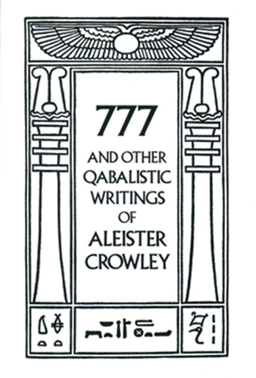 777 and Other Qabalistic Writings of Aleister Crowley Aleister Crowley, Introduction by Israel Regardie