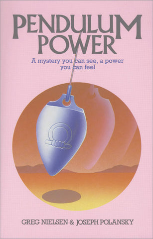 Pendulum Power A Mystery You Can See, A Power You Can Feel  By  Greg Nielsen By Joseph Polansky