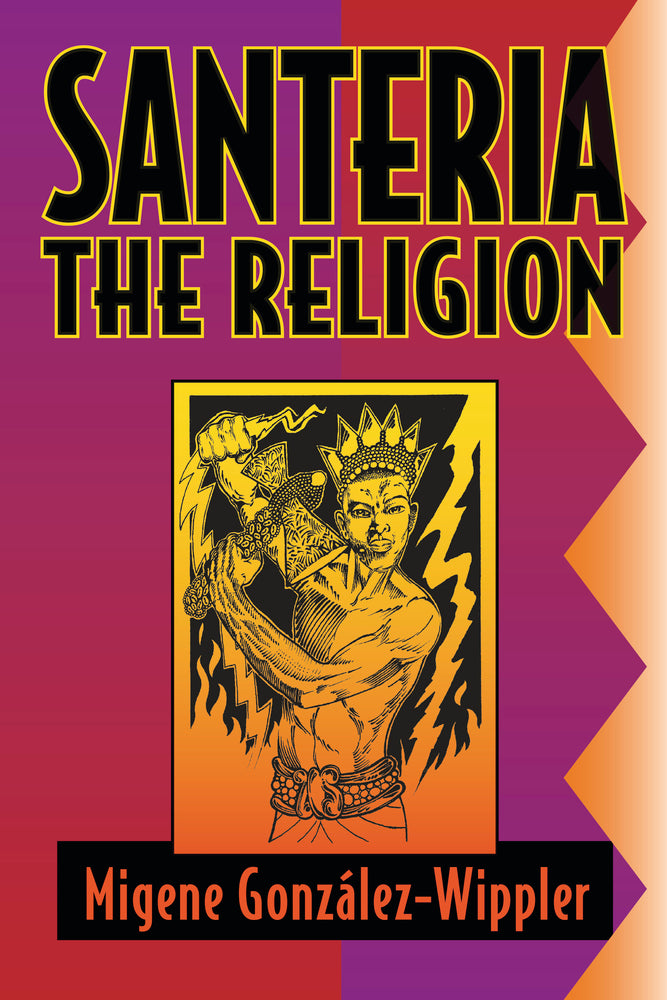 Santeria: the Religion BY MIGENE GONZÁLEZ-WIPPLER