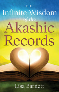 The Infinite Wisdom of the Akashic Records How To Access Your Soul's Plan with Ease by Lisa Barnett
