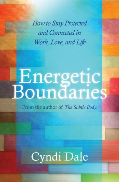 ENERGETIC BOUNDARIES: How To Stay Protected & Connected In Work, Love & Life by  Dale, Cyndi