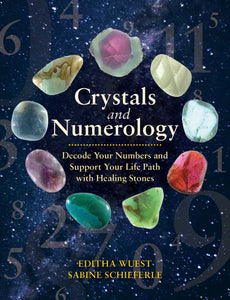 Crystals and Numerology: Decode Your Numbers and Support Your Life Path with Healing Stones Front Cover Editha Wuest, Sabine Schieferle