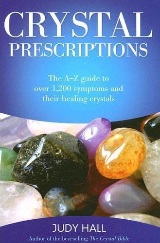 CRYSTAL PRESCRIPTIONS: The A-Z Guide To Over 1,200 Symptoms & Their Healing Crystals by  Hall, Judy