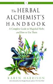 HERBAL ALCHEMIST'S HANDBOOK: A Complete Guide To Magickal Herbs & How To Use Them by  Harrison, Karen