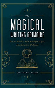 Magical Writing Grimoire by Lisa Marie Basile