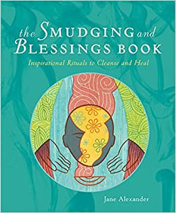 SMUDGING AND BLESSINGS BOOK: Inspirational Rituals To Cleanse & Heal (new edition) by  Alexander, Jane