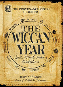 WICCAN YEAR (THE): Spells, Rituals, Holiday Celebrations (Provenance Press Guide) by  Nock, Judy Ann