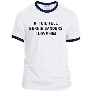 """If I Die, Tell Bernie Sanders I Love Him"" Classic Fit Ringer T-Shirt-T-Shirts-plussizefor"