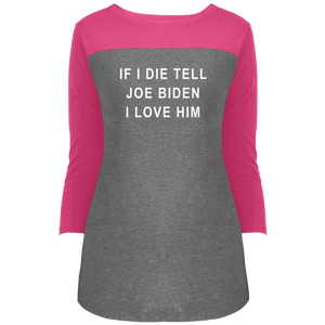 """If I Die, Tell Joe Biden I Love Him"" Fitted 3/4 Sleeve Colorblock Long Length T-Shirt-T-Shirts-plussizefor"