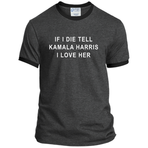 """If I Die, Tell Kamala Harris I Love Her"" Classic Fit Ringer T-Shirt-T-Shirts-plussizefor"